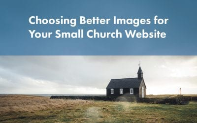 How to Choose Better Images for Your Small Church Website